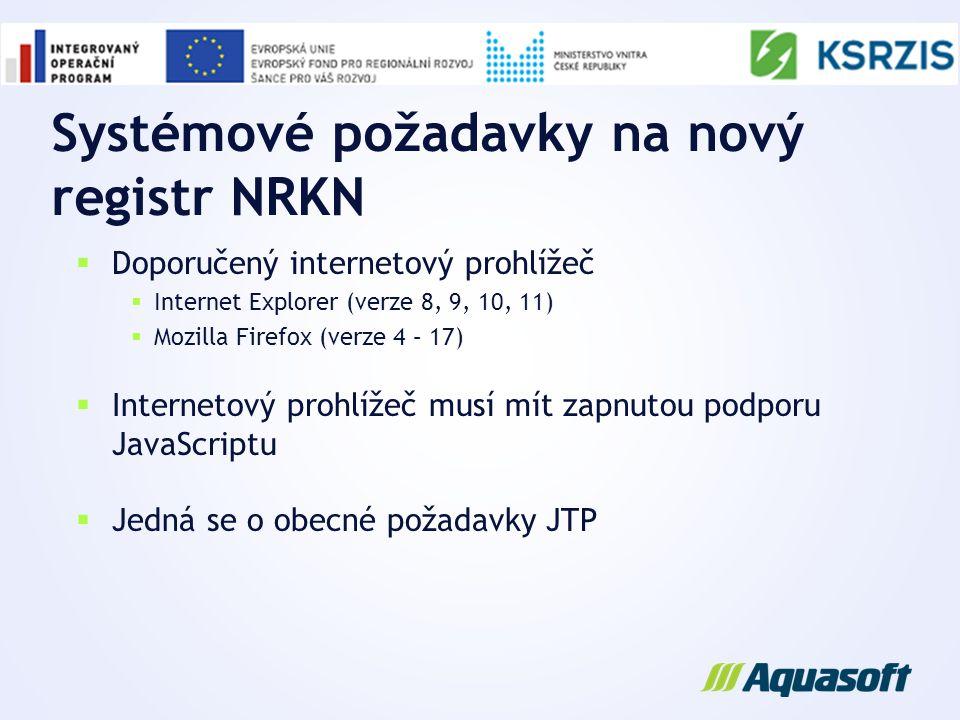 Systémové požadavky na nový registr NRKN  Doporučený internetový prohlížeč  Internet Explorer (verze 8, 9, 10, 11)  Mozilla Firefox (verze 4 – 17)