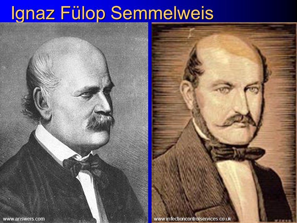 Ignaz Fülop Semmelweis www.answers.comwww.infectioncontrolservices.co.uk