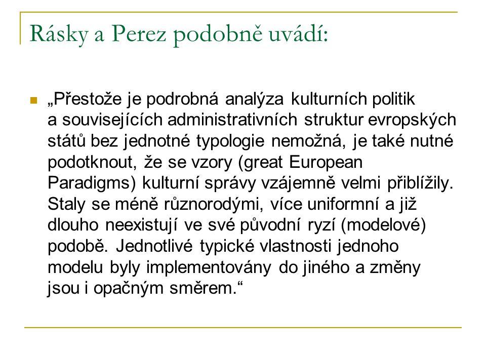 """Rásky a Perez podobně uvádí: """"Přestože je podrobná analýza kulturních politik a souvisejících administrativních struktur evropských států bez jednotné typologie nemožná, je také nutné podotknout, že se vzory (great European Paradigms) kulturní správy vzájemně velmi přiblížily."""