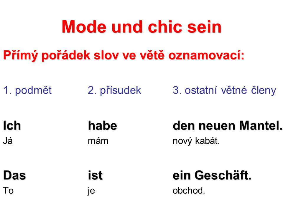 Mode und chic sein Přímý pořádek slov ve větě oznamovací: 1.