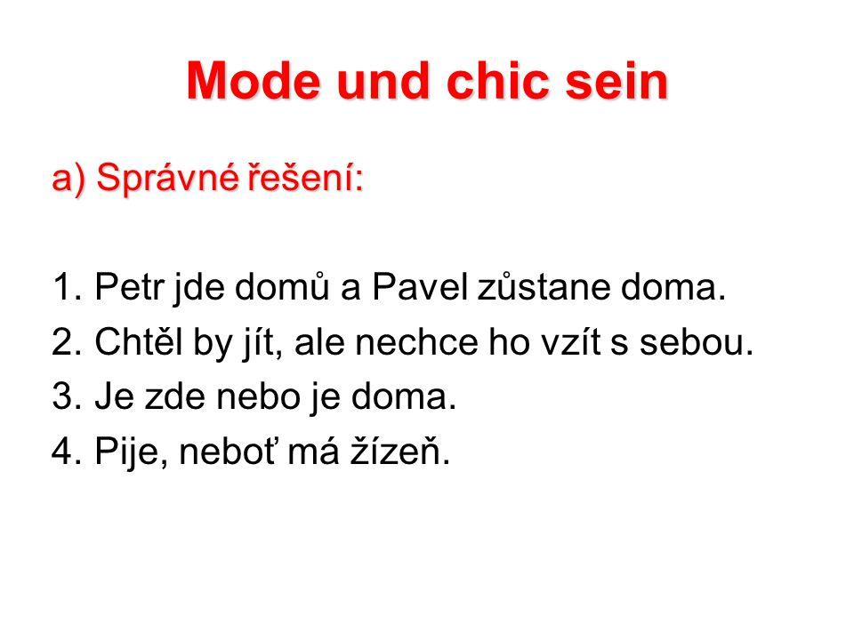Mode und chic sein a) Správné řešení: 1. Petr jde domů a Pavel zůstane doma.