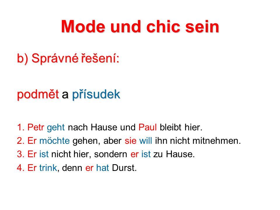 Mode und chic sein b) Správné řešení: podmět a přísudek 1.Petr geht nach Hause und Paul bleibt hier.