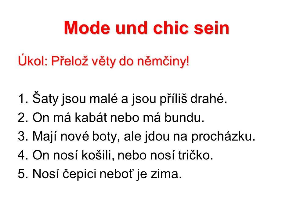 Mode und chic sein Úkol: Přelož věty do němčiny.1.