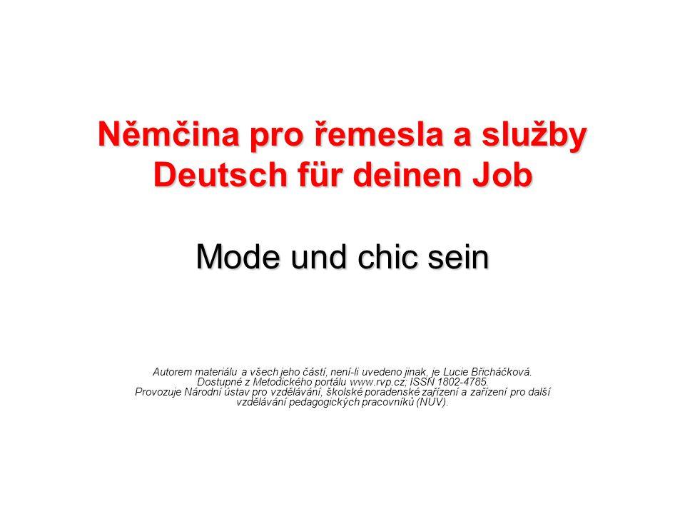 Němčina pro řemesla a služby Deutsch für deinen Job Mode und chic sein Autorem materiálu a všech jeho částí, není-li uvedeno jinak, je Lucie Břicháčková.
