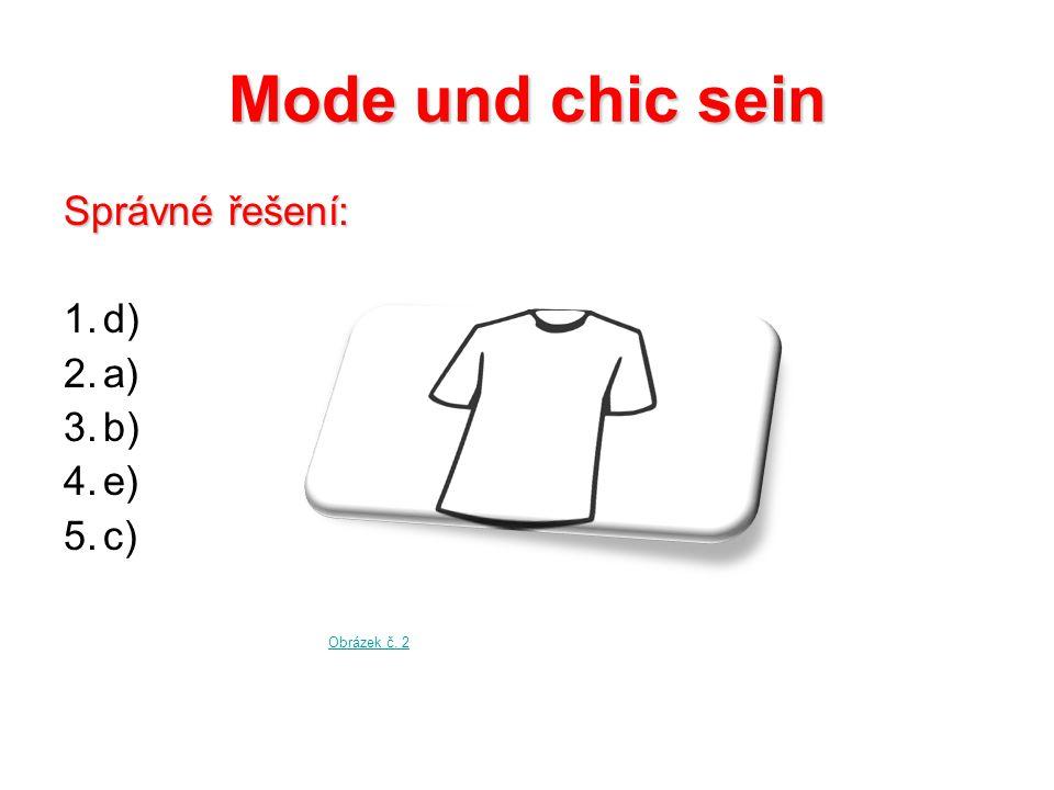 Mode und chic sein Správné řešení: 1.d) 2.a) 3.b) 4.e) 5.c) Obrázek č. 2