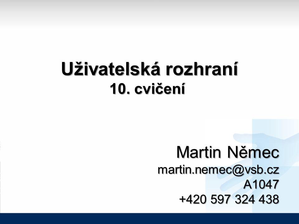 Uživatelská rozhraní Uživatelská rozhraní 10. cvičení Martin Němec martin.nemec@vsb.cz A1047 +420 597 324 438