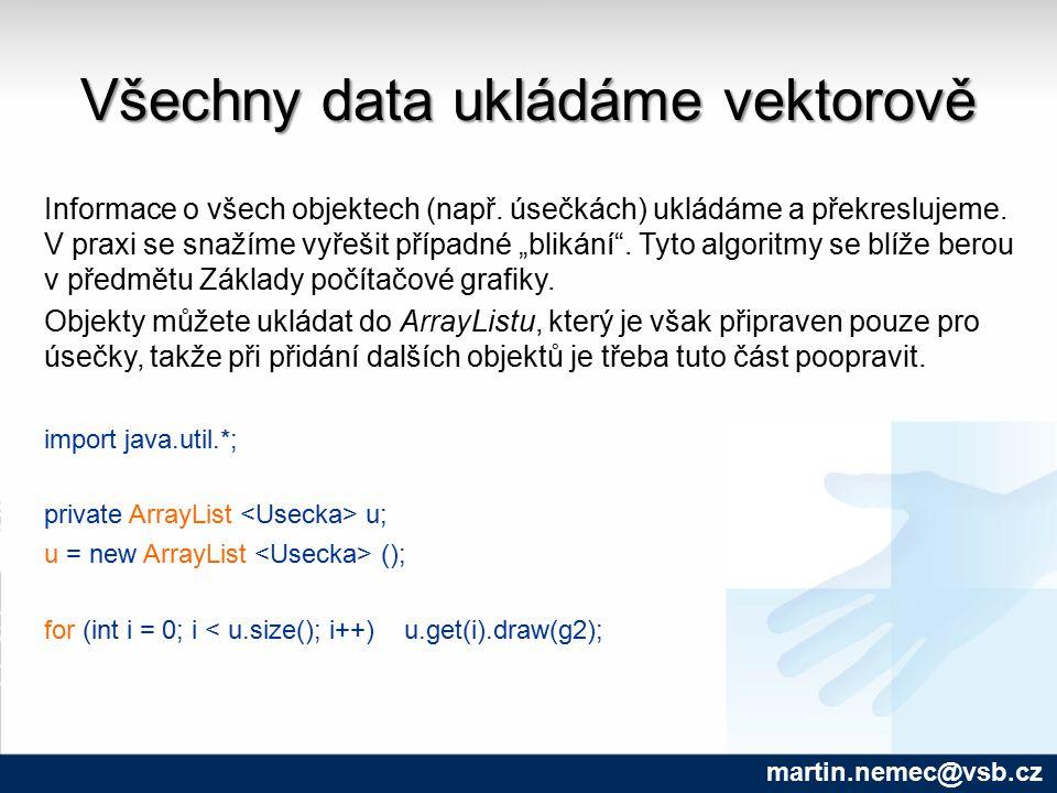 Všechny data ukládáme vektorově martin.nemec@vsb.cz Informace o všech objektech (např. úsečkách) ukládáme a překreslujeme. V praxi se snažíme vyřešit
