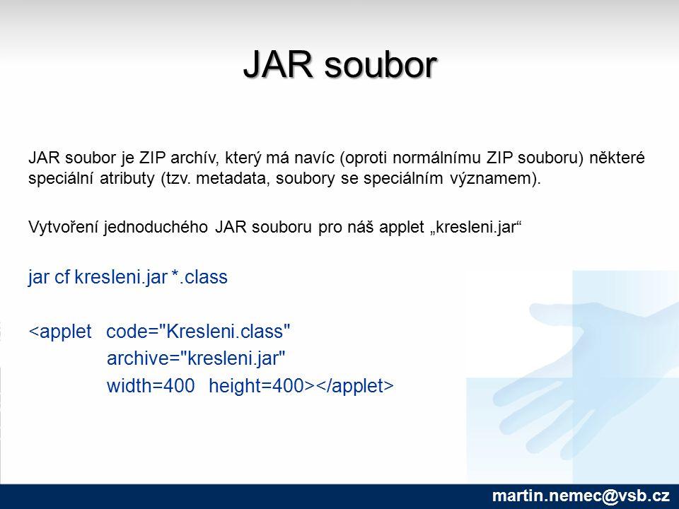 JAR soubor martin.nemec@vsb.cz JAR soubor je ZIP archív, který má navíc (oproti normálnímu ZIP souboru) některé speciální atributy (tzv. metadata, sou