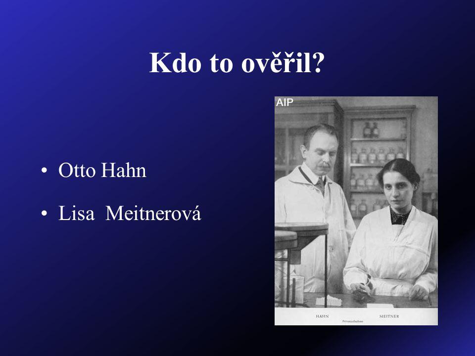 Kdo to ověřil Otto Hahn Lisa Meitnerová