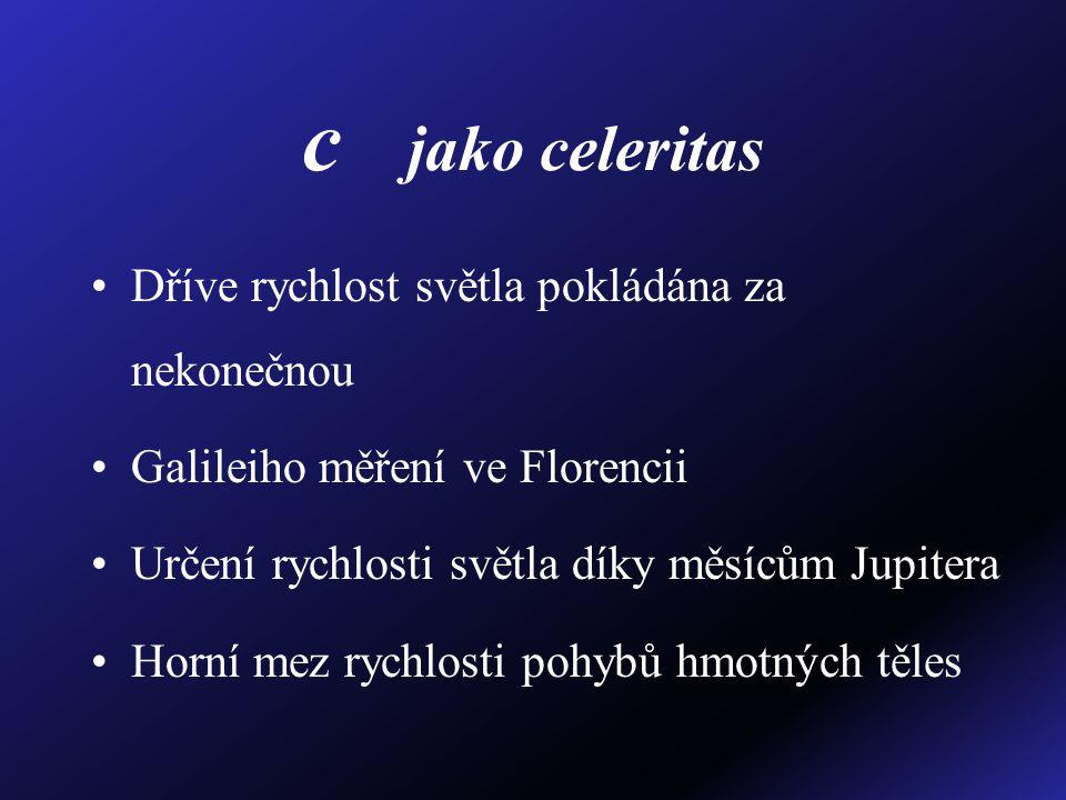 c jako celeritas Dříve rychlost světla pokládána za nekonečnou Galileiho měření ve Florencii Určení rychlosti světla díky měsícům Jupitera Horní mez rychlosti pohybů hmotných těles