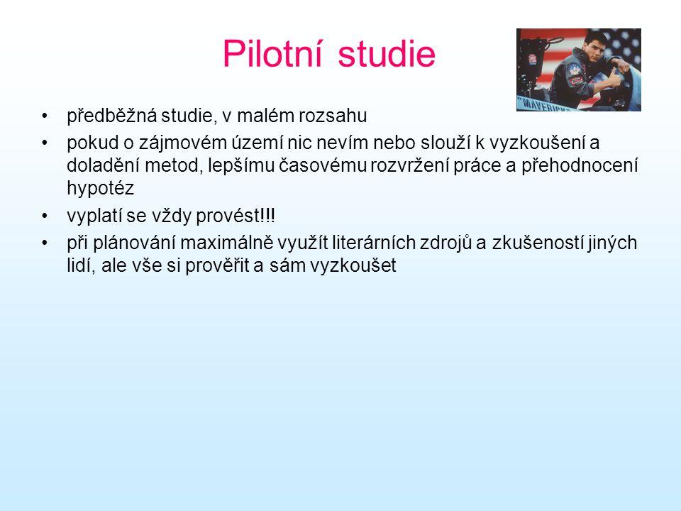 Pilotní studie předběžná studie, v malém rozsahu pokud o zájmovém území nic nevím nebo slouží k vyzkoušení a doladění metod, lepšímu časovému rozvržen