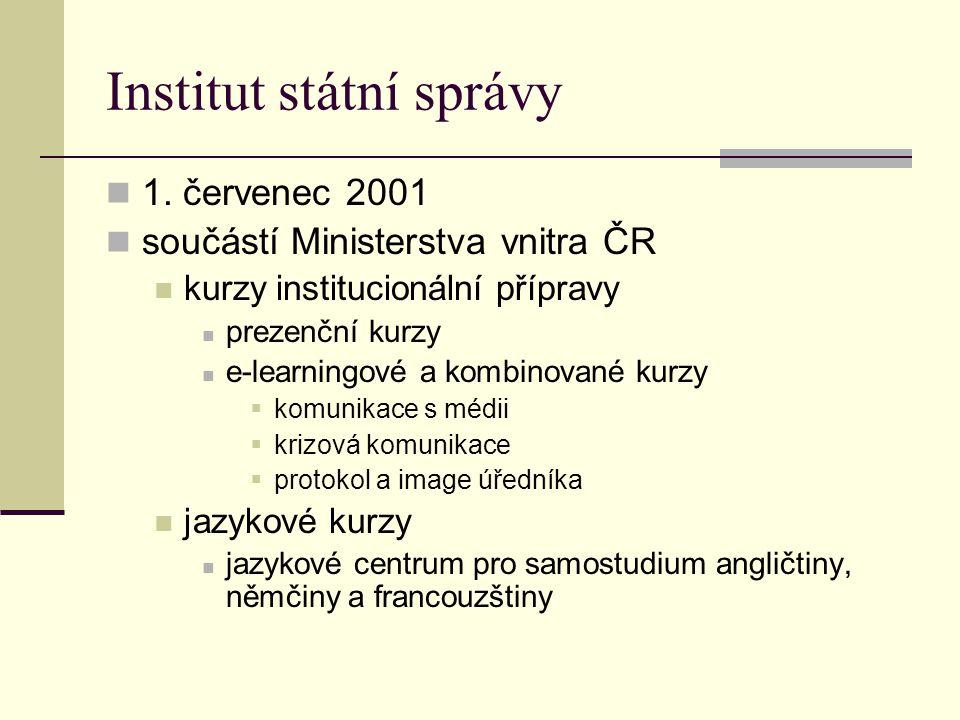 Institut státní správy 1. červenec 2001 součástí Ministerstva vnitra ČR kurzy institucionální přípravy prezenční kurzy e-learningové a kombinované kur