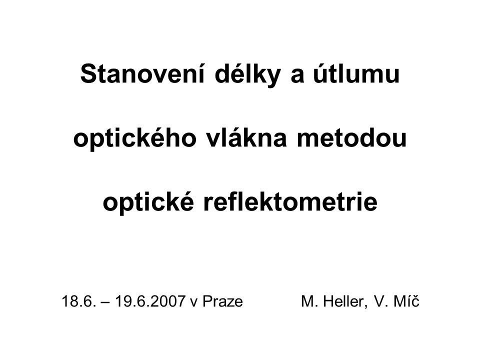 Optická vlákna  Obsah prezentace Princip činnosti, použití Měření délky užitím optické reflektometrie Experimentální ověření přesnosti Útlum vlákna Výsledky