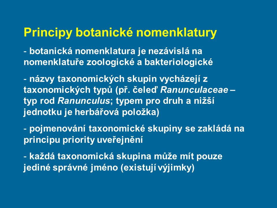 Principy botanické nomenklatury - botanická nomenklatura je nezávislá na nomenklatuře zoologické a bakteriologické - názvy taxonomických skupin vycház