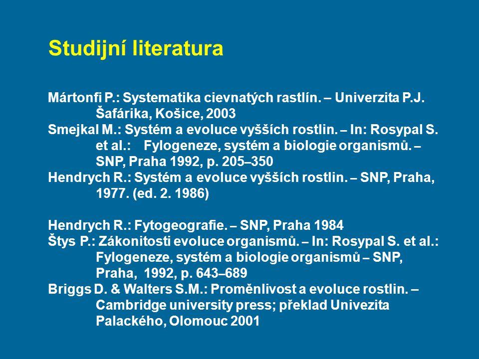 Studijní literatura Mártonfi P.: Systematika cievnatých rastlín. – Univerzita P.J. Šafárika, Košice, 2003 Smejkal M.: Systém a evoluce vyšších rostlin