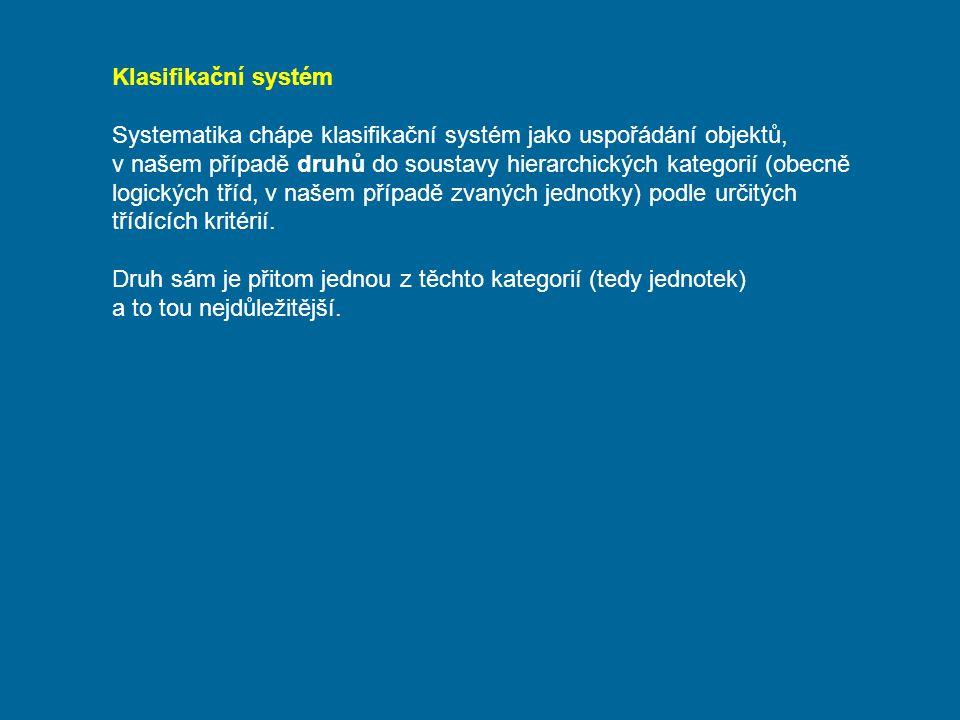Klasifikační systém Systematika chápe klasifikační systém jako uspořádání objektů, v našem případě druhů do soustavy hierarchických kategorií (obecně