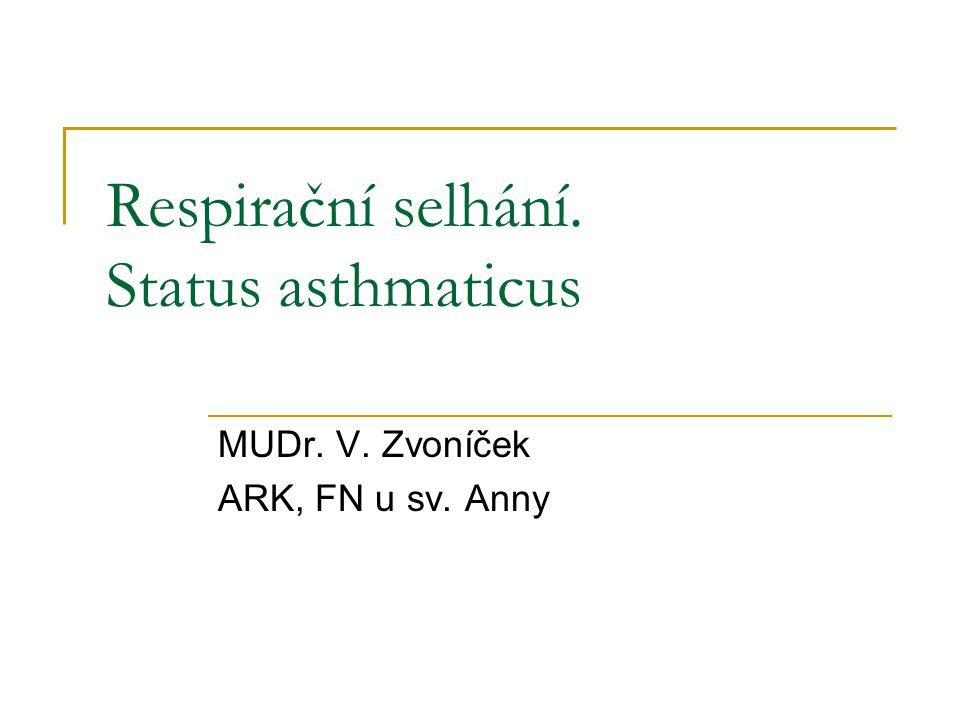 Respirační selhání. Status asthmaticus MUDr. V. Zvoníček ARK, FN u sv. Anny