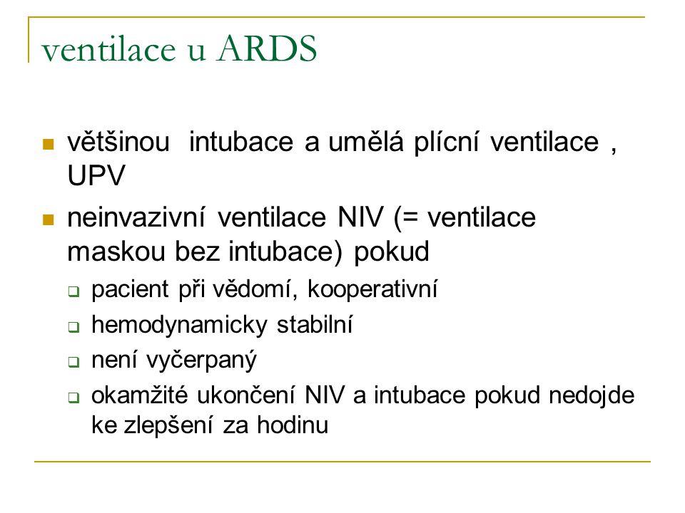 ventilace u ARDS většinou intubace a umělá plícní ventilace, UPV neinvazivní ventilace NIV (= ventilace maskou bez intubace) pokud  pacient při vědom