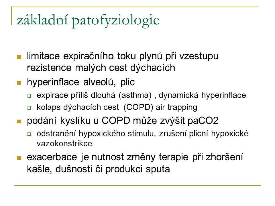 základní patofyziologie limitace expiračního toku plynů při vzestupu rezistence malých cest dýchacích hyperinflace alveolů, plic  expirace příliš dlouhá (asthma), dynamická hyperinflace  kolaps dýchacích cest (COPD) air trapping podání kyslíku u COPD může zvýšit paCO2  odstranění hypoxického stimulu, zrušení plicní hypoxické vazokonstrikce exacerbace je nutnost změny terapie při zhoršení kašle, dušnosti či produkci sputa