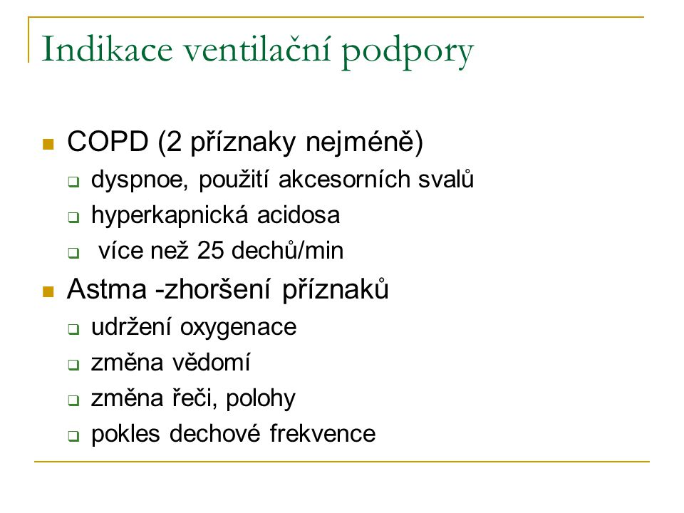 Indikace ventilační podpory COPD (2 příznaky nejméně)  dyspnoe, použití akcesorních svalů  hyperkapnická acidosa  více než 25 dechů/min Astma -zhor