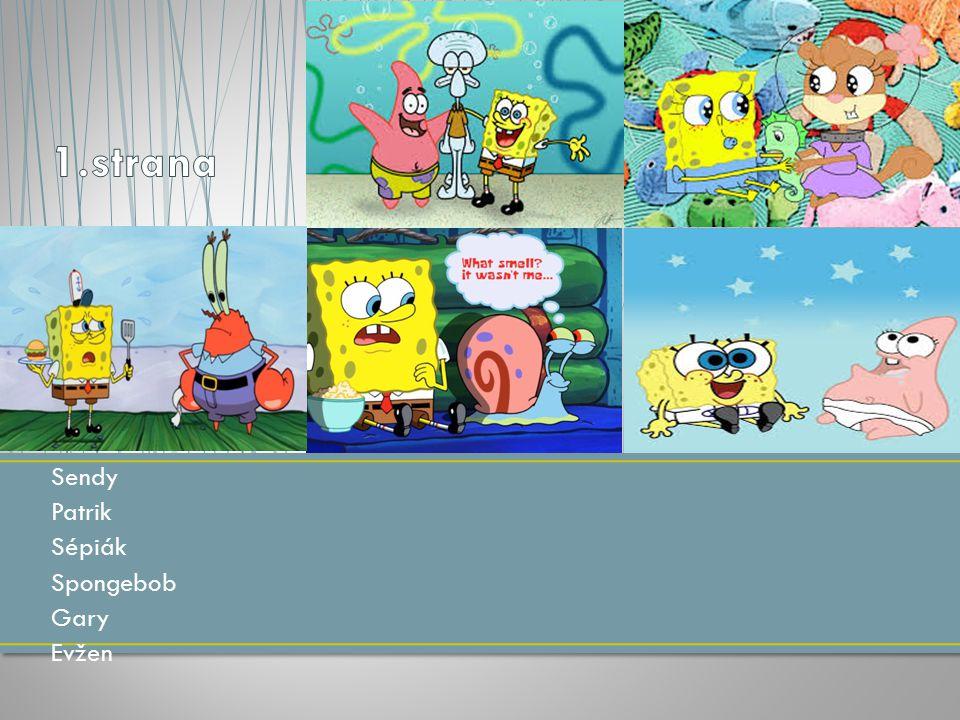 Sendy Patrik Sépiák Spongebob Gary Evžen
