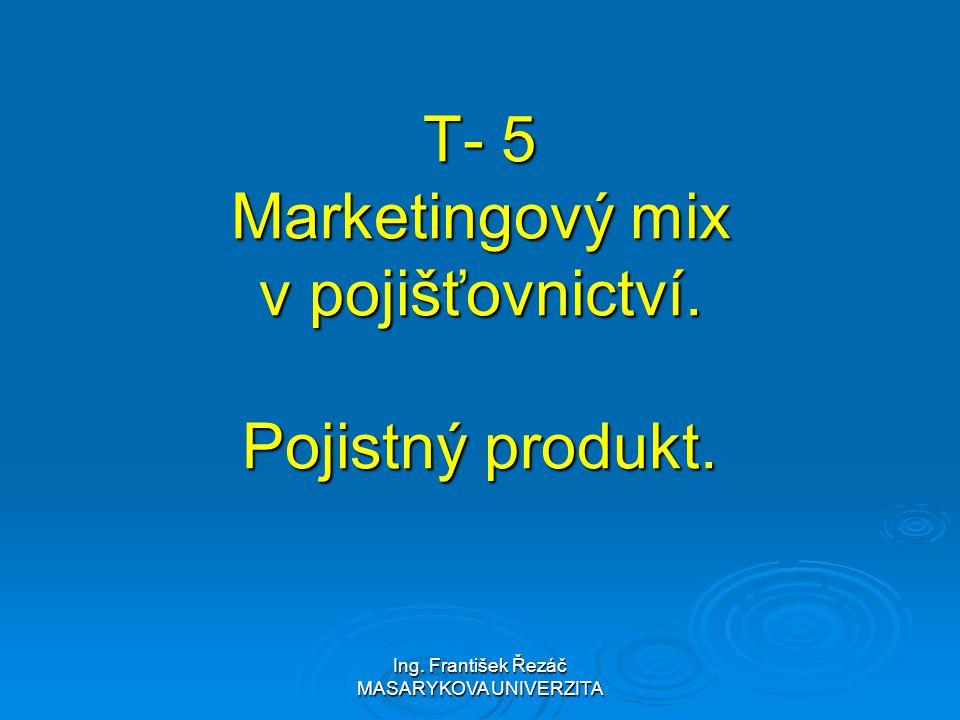Ing. František Řezáč MASARYKOVA UNIVERZITA T- 5 Marketingový mix v pojišťovnictví. Pojistný produkt.