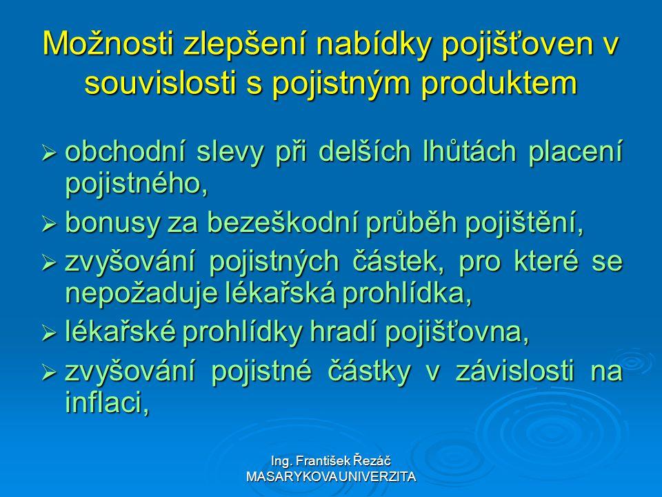 Ing. František Řezáč MASARYKOVA UNIVERZITA Možnosti zlepšení nabídky pojišťoven v souvislosti s pojistným produktem  obchodní slevy při delších lhůtá