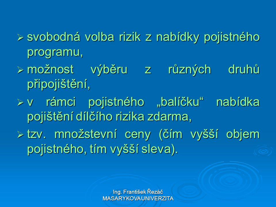 Ing. František Řezáč MASARYKOVA UNIVERZITA  svobodná volba rizik z nabídky pojistného programu,  možnost výběru z různých druhů připojištění,  v rá