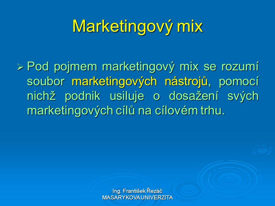 Ing. František Řezáč MASARYKOVA UNIVERZITA Marketingový mix  Pod pojmem marketingový mix se rozumí soubor marketingových nástrojů, pomocí nichž podni