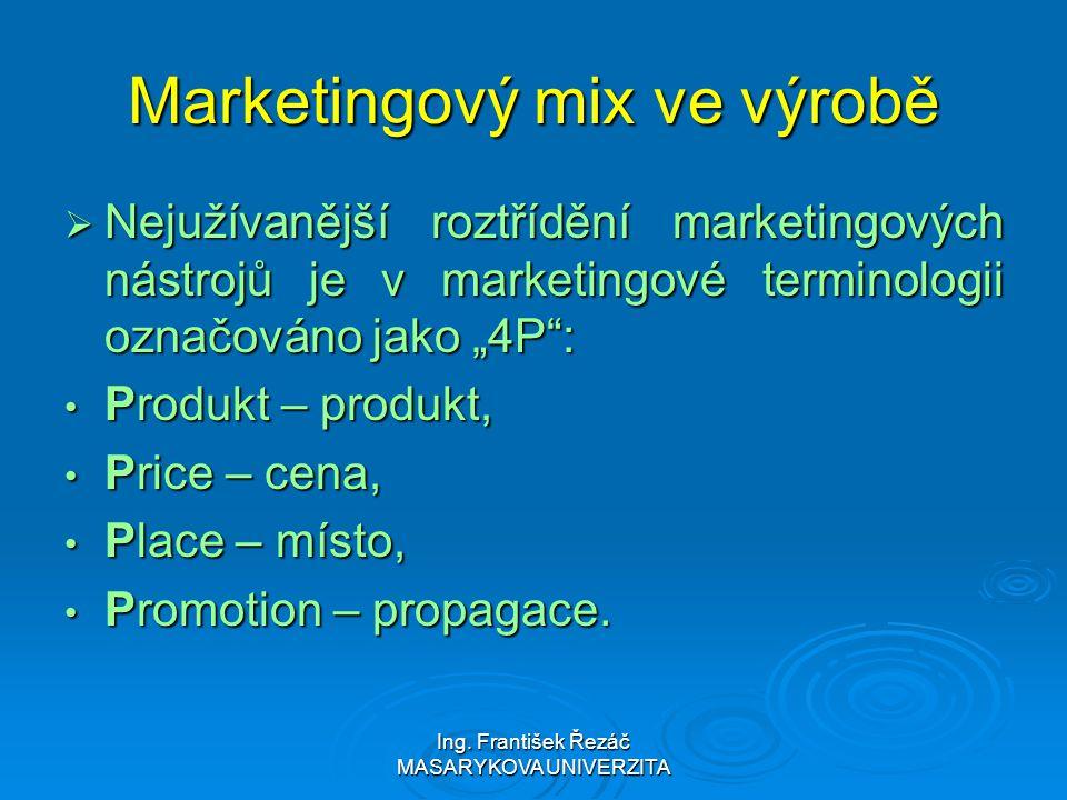 Ing. František Řezáč MASARYKOVA UNIVERZITA Marketingový mix ve výrobě  Nejužívanější roztřídění marketingových nástrojů je v marketingové terminologi