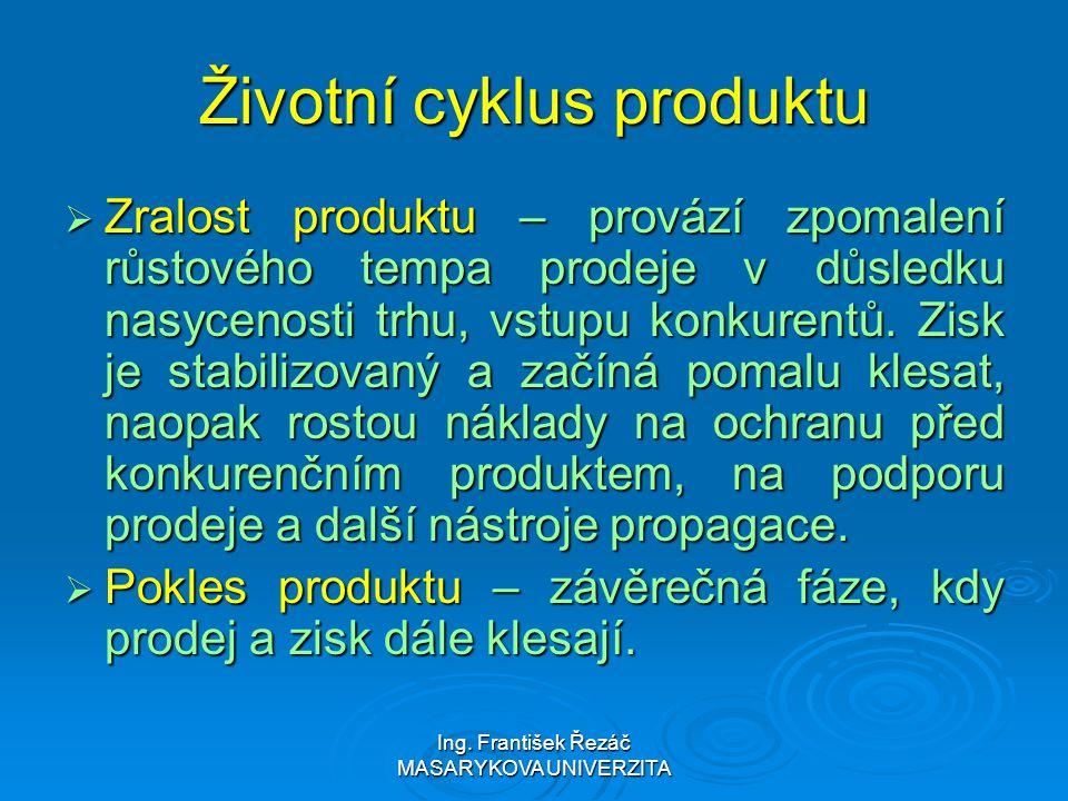 Ing. František Řezáč MASARYKOVA UNIVERZITA Životní cyklus produktu  Zralost produktu – provází zpomalení růstového tempa prodeje v důsledku nasycenos
