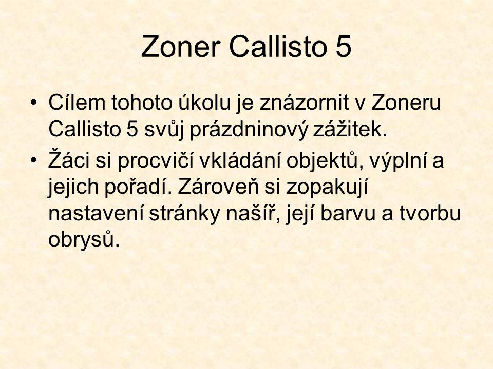 Zoner Callisto 5 Cílem tohoto úkolu je znázornit v Zoneru Callisto 5 svůj prázdninový zážitek. Žáci si procvičí vkládání objektů, výplní a jejich pořa