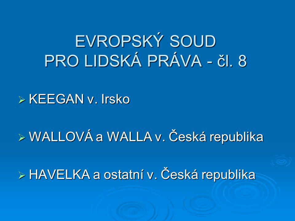 EVROPSKÝ SOUD PRO LIDSKÁ PRÁVA - čl. 8  KEEGAN v.