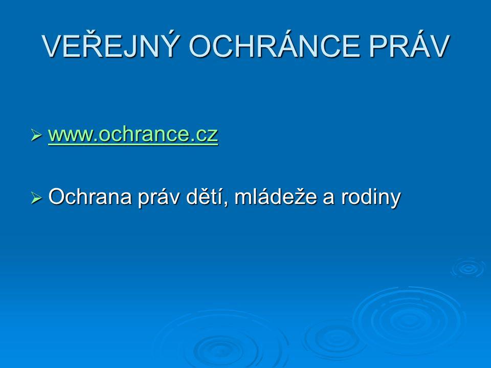 VEŘEJNÝ OCHRÁNCE PRÁV  www.ochrance.cz www.ochrance.cz  Ochrana práv dětí, mládeže a rodiny