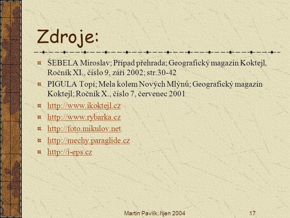Martin Pavlík; říjen 200417 Zdroje: ŠEBELA Miroslav; Případ přehrada; Geografický magazín Koktejl, Ročník XI., číslo 9, září 2002; str.30-42 PIGULA To