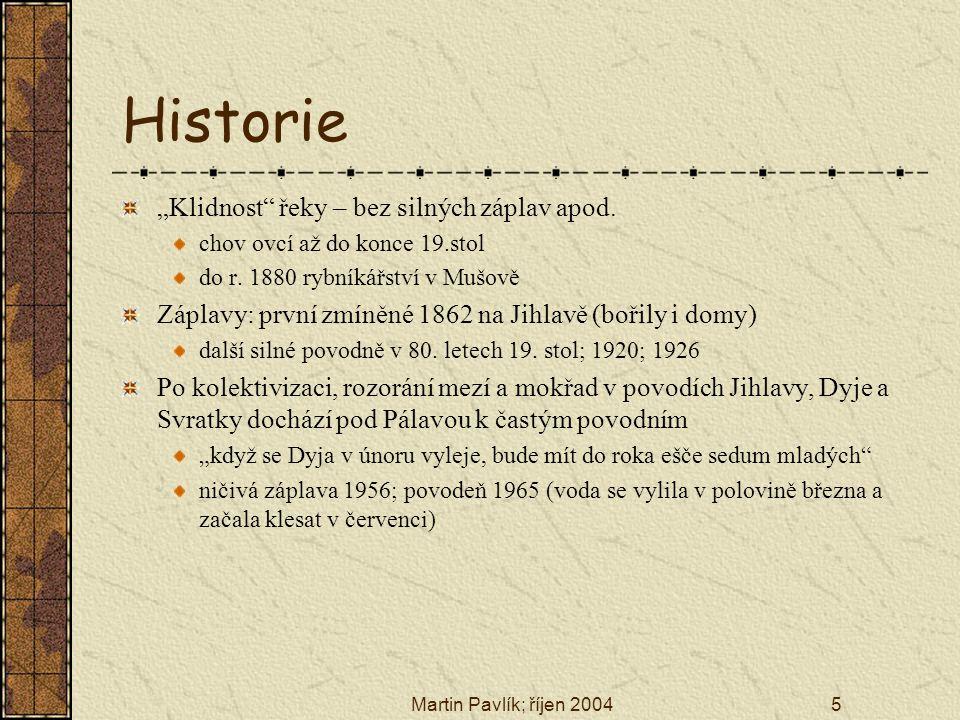 """Martin Pavlík; říjen 20045 Historie """"Klidnost"""" řeky – bez silných záplav apod. chov ovcí až do konce 19.stol do r. 1880 rybníkářství v Mušově Záplavy:"""