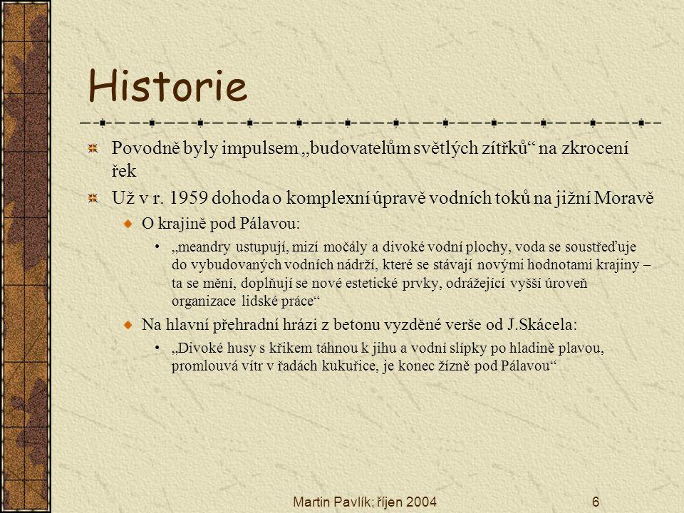 Martin Pavlík; říjen 200417 Zdroje: ŠEBELA Miroslav; Případ přehrada; Geografický magazín Koktejl, Ročník XI., číslo 9, září 2002; str.30-42 PIGULA Topí; Mela kolem Nových Mlýnů; Geografický magazín Koktejl; Ročník X., číslo 7, červenec 2001 http://www.ikoktejl.cz http://www.rybarka.cz http://foto.mikulov.net http://mechy.paraglide.cz http://i-eps.cz