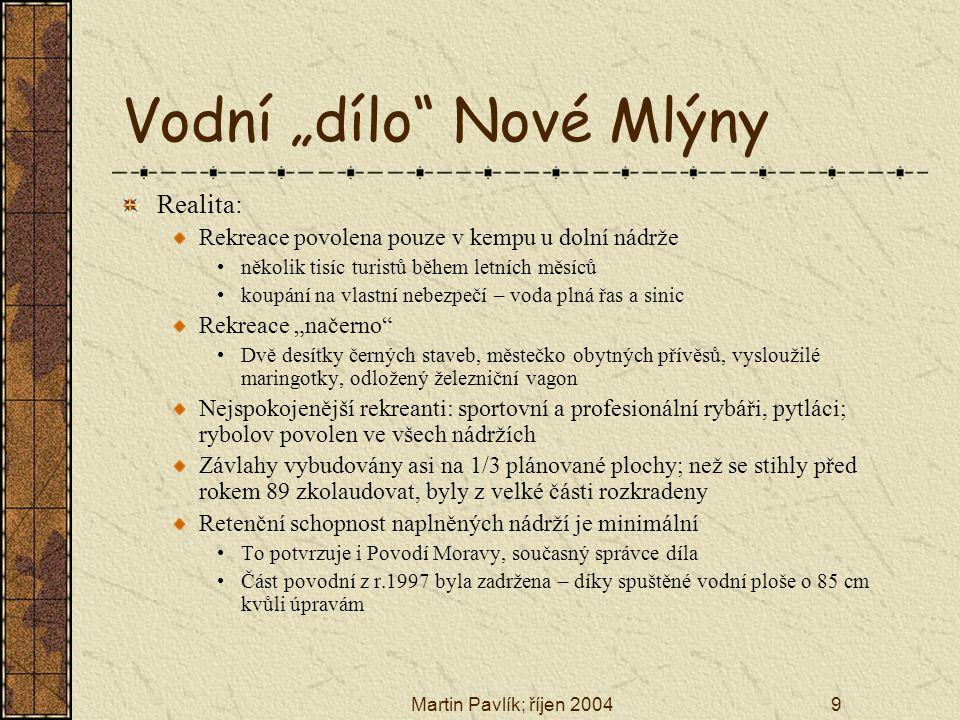 Situace po zatopení území Zdroj: www.ikoktejl.cz; foto: RNDr Petr Macháčekwww.ikoktejl.cz Zdroj: www.rybarka.czwww.rybarka.cz