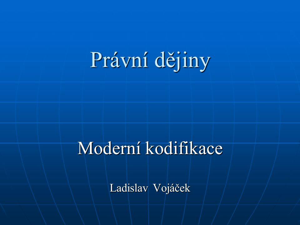 Právní dějiny Moderní kodifikace Ladislav Vojáček