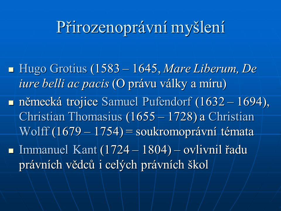 Přirozenoprávní myšlení Hugo Grotius (1583 – 1645, Mare Liberum, De iure belli ac pacis (O právu války a míru) Hugo Grotius (1583 – 1645, Mare Liberum