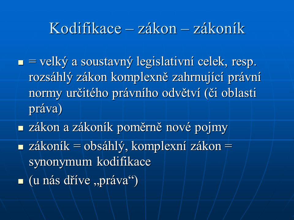 Kodifikace – zákon – zákoník = velký a soustavný legislativní celek, resp. rozsáhlý zákon komplexně zahrnující právní normy určitého právního odvětví