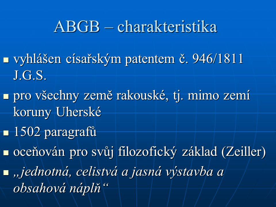 ABGB – charakteristika vyhlášen císařským patentem č. 946/1811 J.G.S. vyhlášen císařským patentem č. 946/1811 J.G.S. pro všechny země rakouské, tj. mi