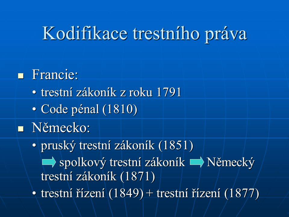 Kodifikace trestního práva Francie: Francie: trestní zákoník z roku 1791trestní zákoník z roku 1791 Code pénal (1810)Code pénal (1810) Německo: Německ