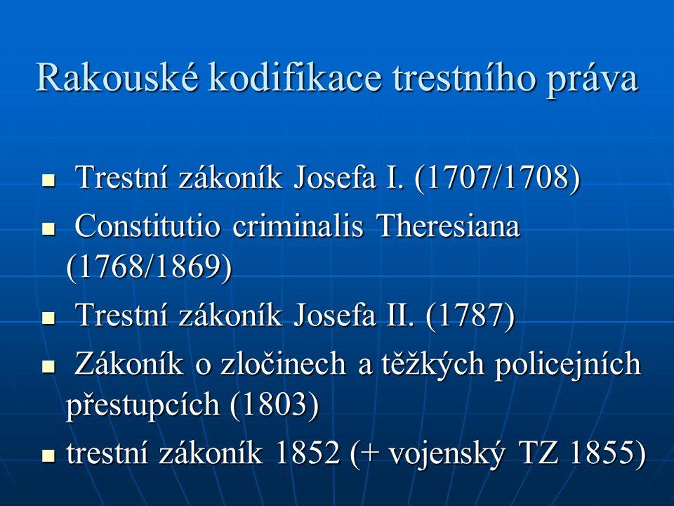 Rakouské kodifikace trestního práva Trestní zákoník Josefa I. (1707/1708) Trestní zákoník Josefa I. (1707/1708) Constitutio criminalis Theresiana (176
