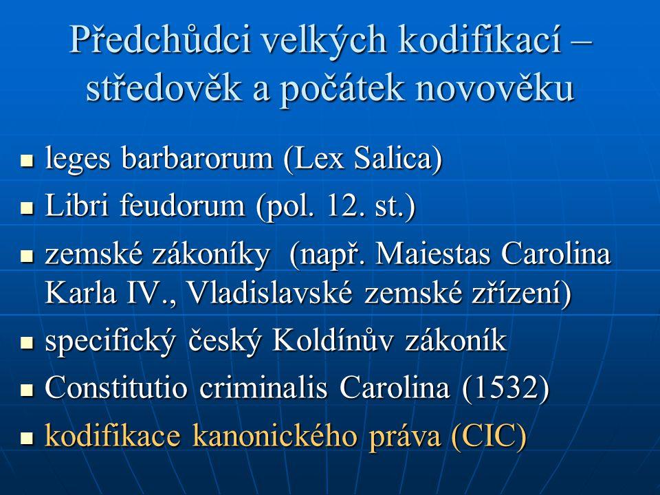 Předchůdci velkých kodifikací – středověk a počátek novověku leges barbarorum (Lex Salica) leges barbarorum (Lex Salica) Libri feudorum (pol. 12. st.)