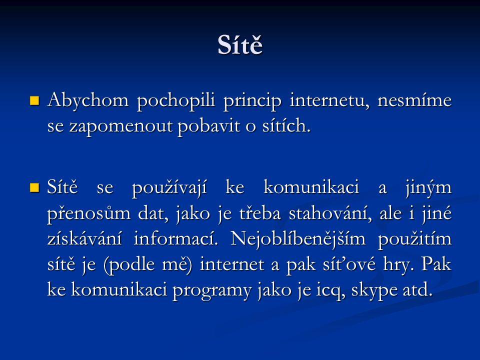 Sítě Abychom pochopili princip internetu, nesmíme se zapomenout pobavit o sítích.