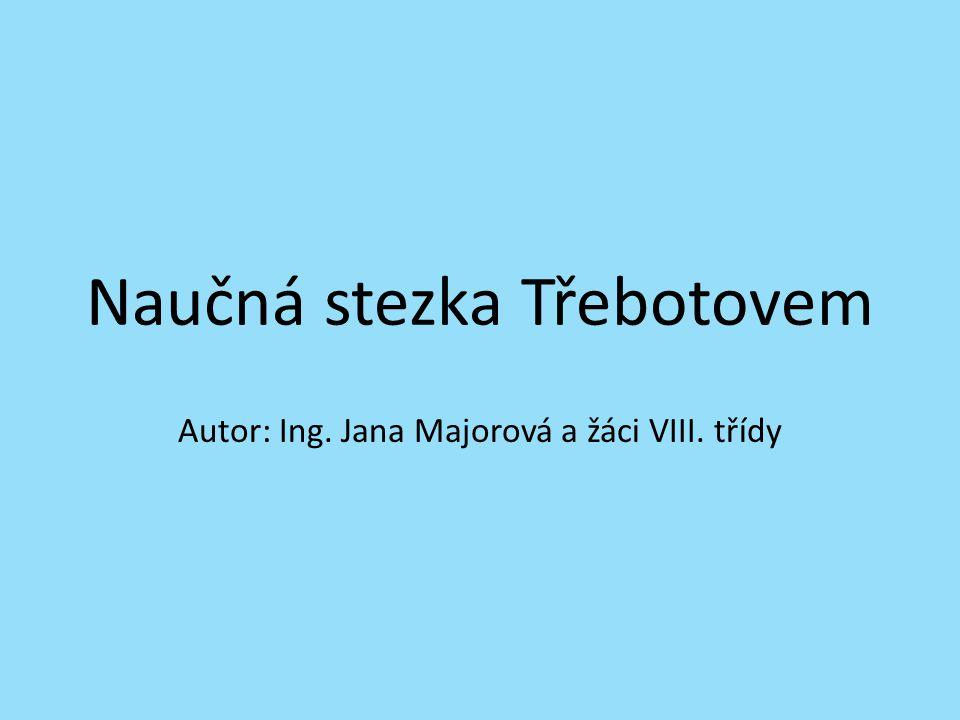 Naučná stezka Třebotovem Autor: Ing. Jana Majorová a žáci VIII. třídy