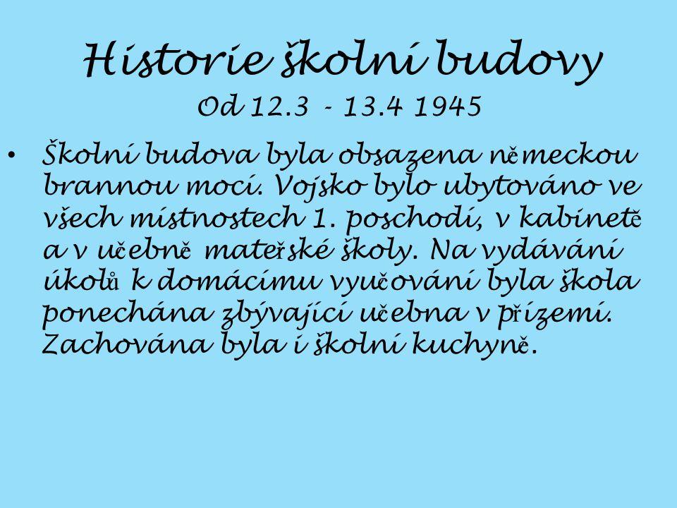 Od 12.3 - 13.4 1945 Školní budova byla obsazena n ě meckou brannou mocí.
