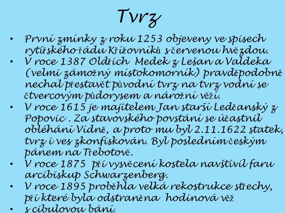 Tvrz První zmínky z roku 1253 objeveny ve spisech rytí ř ského ř ádu K ř í ž ovník ů s č ervenou hv ě zdou.