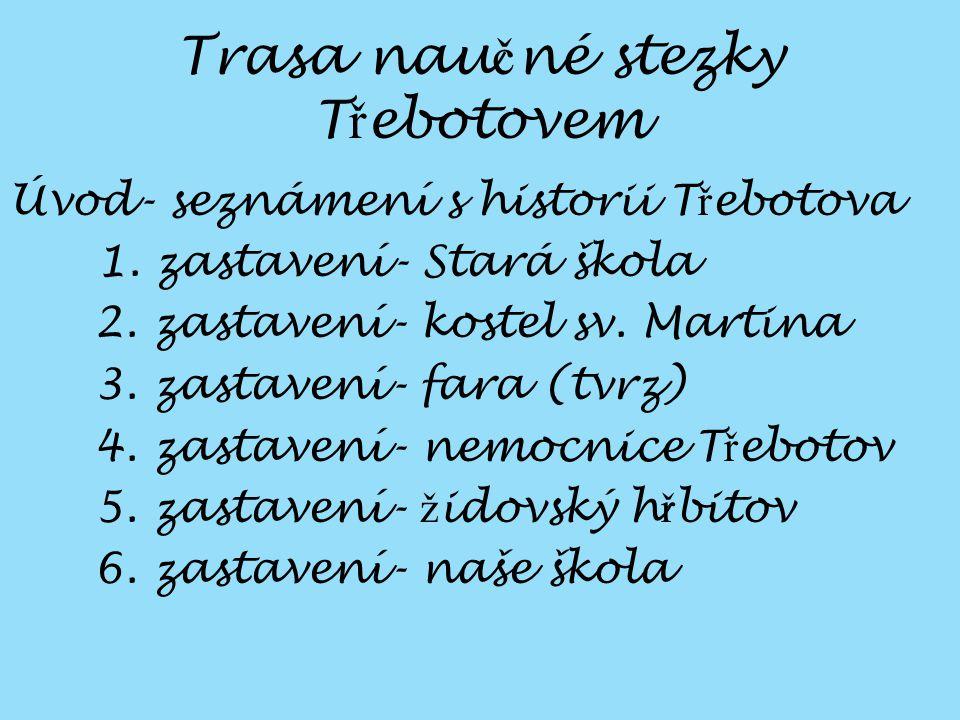 Trasa nau č né stezky T ř ebotovem Úvod- seznámení s historii T ř ebotova 1.